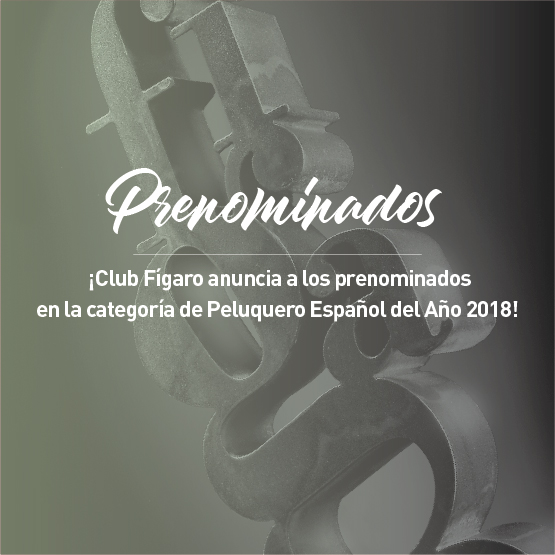 Club Fígaro anuncia a los prenominados en la categoría de Peluquero Español del Año 2018